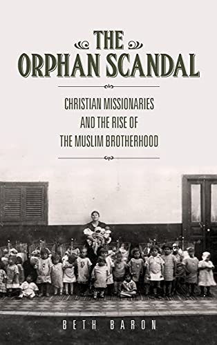 The Orphan Scandal: Christian Missionaries and the Rise of the Muslim Brotherhood (Hardback): Beth ...