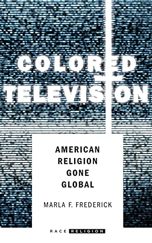 Colored Television: American Religion Gone Global (Hardback): Marla F. Frederick