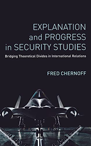 9780804790956: Explanation and Progress in Security Studies: Bridging Theoretical Divides in International Relations