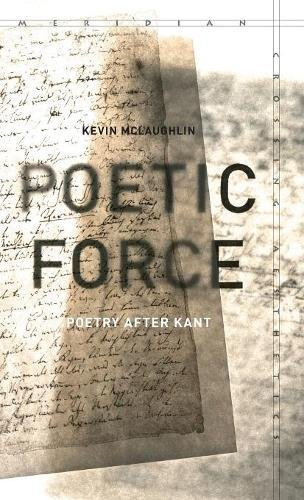 Poetic Force: Poetry after Kant (Meridian: Crossing Aesthetics): Mclaughlin, Kevin