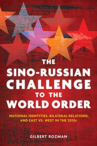 The Sino-Russian Challenge to the World Order: National Identities, Bilateral Relations, and East ...