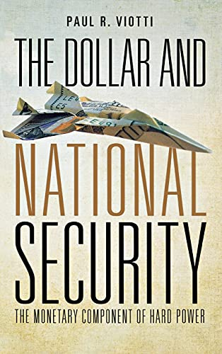 The Dollar and National Security: The Monetary Component of Hard Power (Hardback): Paul Viotti