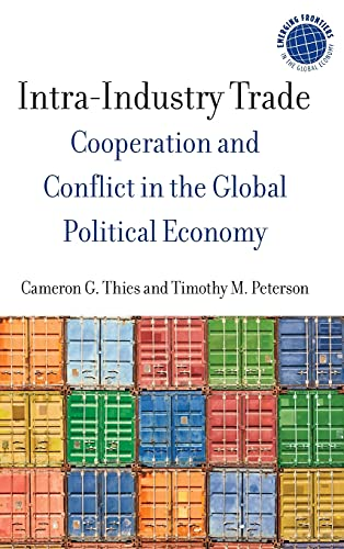 Intra-Industry Trade: Cooperation and Conflict in the Global Political Economy (EMERGING FRONTIERS ...