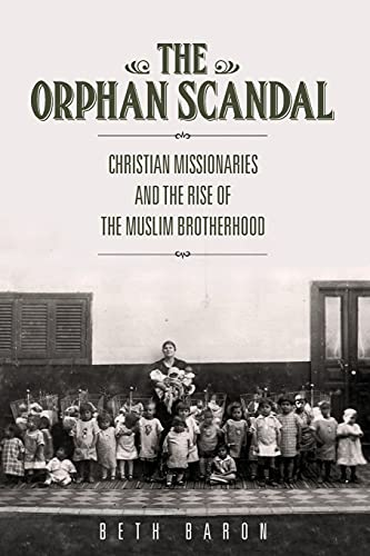 9780804791380: The Orphan Scandal: Christian Missionaries and the Rise of the Muslim Brotherhood