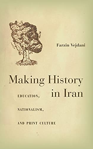 Making History in Iran (Hardcover): Farzin Vejdani