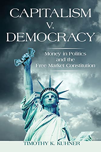 9780804791564: Capitalism v. Democracy: Money in Politics and the Free Market Constitution