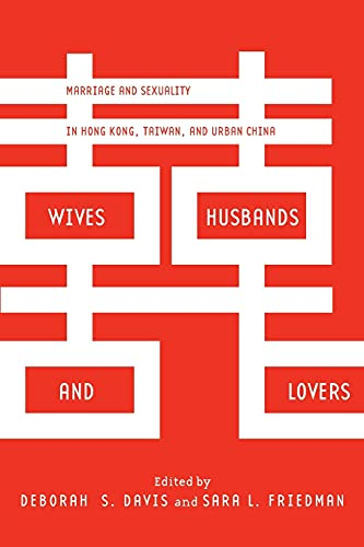 9780804791847: Wives, Husbands, and Lovers: Marriage and Sexuality in Hong Kong, Taiwan, and Urban China