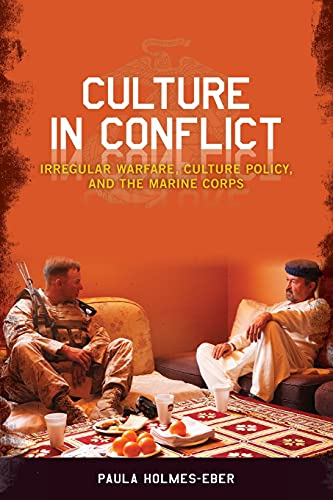 Culture in Conflict: Irregular Warfare, Culture Policy, and the Marine Corps: Holmes-Eber, Paula