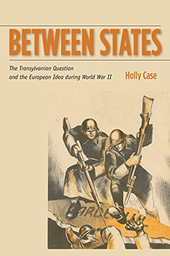 9780804792042: Between States: The Transylvanian Question and the European Idea during World War II (Stanford Studies on Central and Eastern Europe)