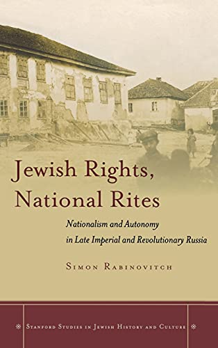 Jewish Rights, National Rites: Nationalism and Autonomy in Late Imperial and Revolutionary Russia (...