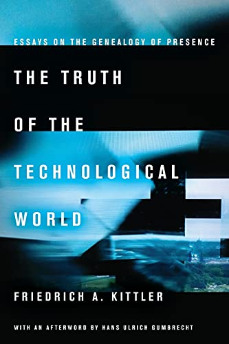 9780804792547: The Truth of the Technological World: Essays on the Genealogy of Presence