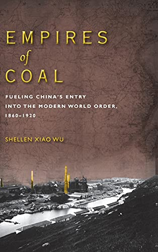 9780804792844: Empires of Coal: Fueling China's Entry into the Modern World Order, 1860-1920 (Studies of the Weatherhead East Asian Institute, Columbia University)