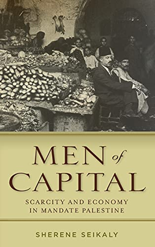 9780804792882: Men of Capital: Scarcity and Economy in Mandate Palestine