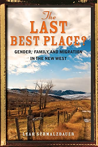 9780804792936: The Last Best Place?: Gender, Family, and Migration in the New West
