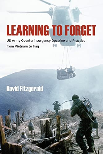 9780804793377: Learning to Forget: US Army Counterinsurgency Doctrine and Practice from Vietnam to Iraq