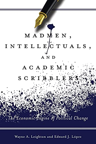 9780804793391: Madmen, Intellectuals, and Academic Scribblers: The Economic Engine of Political Change
