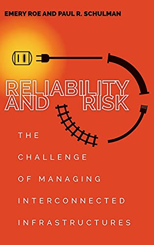 Reliability and Risk: The Challenge of Managing Interconnected Infrastructures (Hardcover): Paul ...