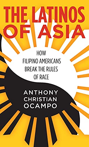The Latinos of Asia: How Filipino Americans Break the Rules of Race (Hardback): Anthony Christian ...