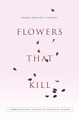 Flowers That Kill: Communicative Opacity in Political Spaces: Ohnuki-Tierney, Emiko