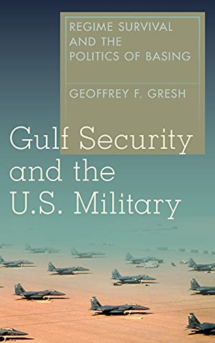 Gulf Security and the U.S. Military: Regime Survival and the Politics of Basing: Geoffrey F. Gresh