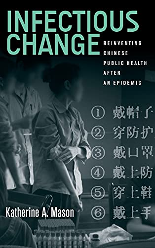 Infectious Change: Reinventing Chinese Public Health After an Epidemic (Hardback): Katherine Mason