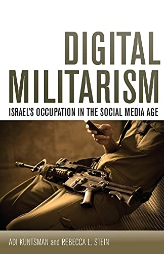 9780804794909: Digital Militarism: Israel's Occupation in the Social Media Age (Stanford Studies in Middle Eastern and Islamic Societies and Cultures)