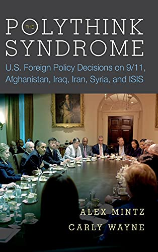 9780804795159: The Polythink Syndrome: U.s. Foreign Policy Decisions on 9/11, Afghanistan, Iraq, Iran, Syria, and Isis