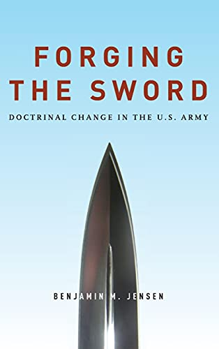 Forging the Sword: Doctrinal Change in the U.S. Army (Hardback): Benjamin Jensen
