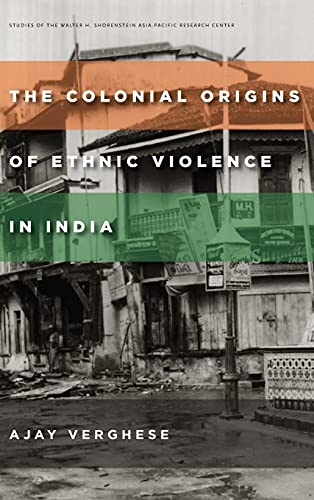 The Colonial Origins of Ethnic Violence in India (Hardback): Ajay Verghese