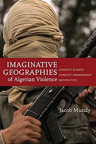 9780804795821: Imaginative Geographies of Algerian Violence: Conflict Science, Conflict Management, Antipolitics