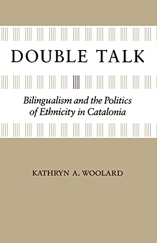 9780804796019: Double Talk: Bilingualism and the Politics of Ethnicity in Catalonia