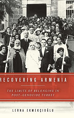 Recovering Armenia: The Limits of Belonging in Post-Genocide Turkey (Hardback): Lerna Ekmekcioglu