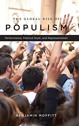 The Global Rise of Populism: Performance, Political Style, and Representation (Hardcover): Benjamin...