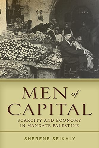 9780804796613: Men of Capital: Scarcity and Economy in Mandate Palestine