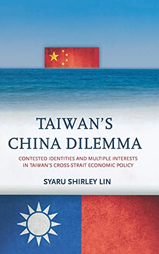 Taiwan's China Dilemma: Contested Identities and Multiple Interests in Taiwan's ...