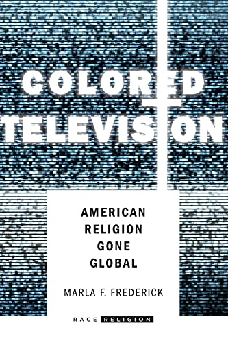 9780804796989: Colored Television: American Religion Gone Global (RaceReligion)