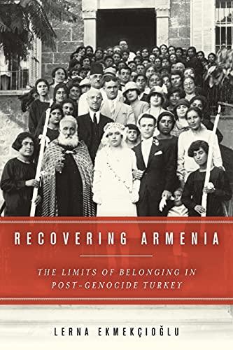 Recovering Armenia: The Limits of Belonging in Post-Genocide Turkey: Ekmekcioglu, Lerna