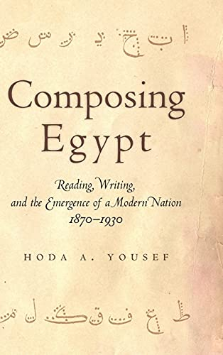 Composing Egypt: Reading, Writing, and the Emergence of a Modern Nation, 1870-1930 (Hardcover): ...