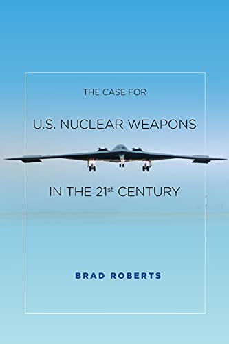 The Case for U.S. Nuclear Weapons in the 21st Century: Roberts, Brad