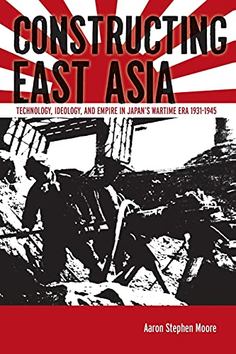 9780804797245: Constructing East Asia: Technology, Ideology, and Empire in Japan's Wartime Era, 1931-1945