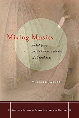9780804797269: Mixing Musics: Turkish Jewry and the Urban Landscape of a Sacred Song (Stanford Studies in Jewish History and Culture)