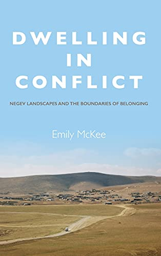 Dwelling in Conflict: Negev Landscapes and the Boundaries of Belonging: Emily McKee
