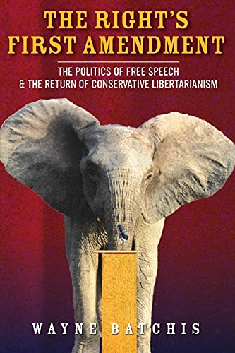 The Right's First Amendment: The Politics of Free Speech & the Return of Conservative ...