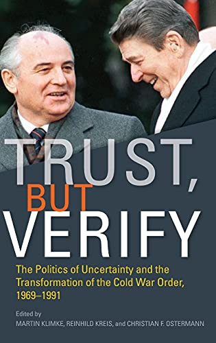 9780804798099: Trust, but Verify: The Politics of Uncertainty and the Transformation of the Cold War Order, 1969-1991 (Cold War International History Project)