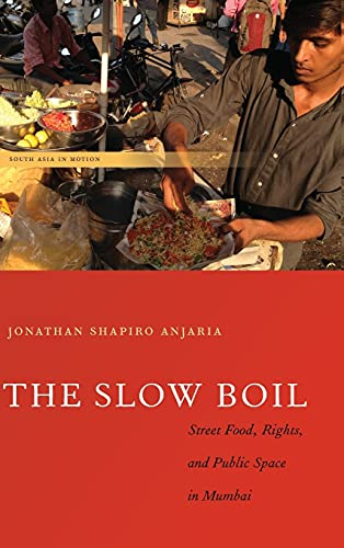 The Slow Boil: Street Food, Rights and Public Space in Mumbai (Hardcover): Jonathan Shapiro Anjaria