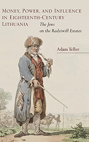 Money, Power, and Influence in Eighteenth-Century Lithuania: The Jews on the Radziwill Estates (...