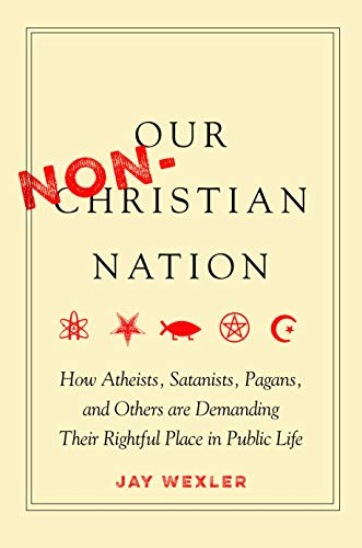 9780804798990: Our Non-Christian Nation: How Atheists, Satanists, Pagans, and Others Are Demanding Their Rightful Place in Public Life