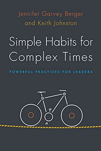 Simple Habits For Complex Times: Powerful Practices: Garvey Berger, Jennifer/