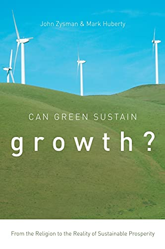 9780804799478: Can Green Sustain Growth?: From the Religion to the Reality of Sustainable Prosperity (Innovation and Technology in the World Economy)