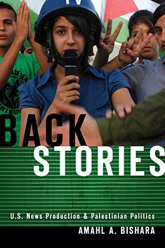 9780804799980: Back Stories: U.S. News Production and Palestinian Politics